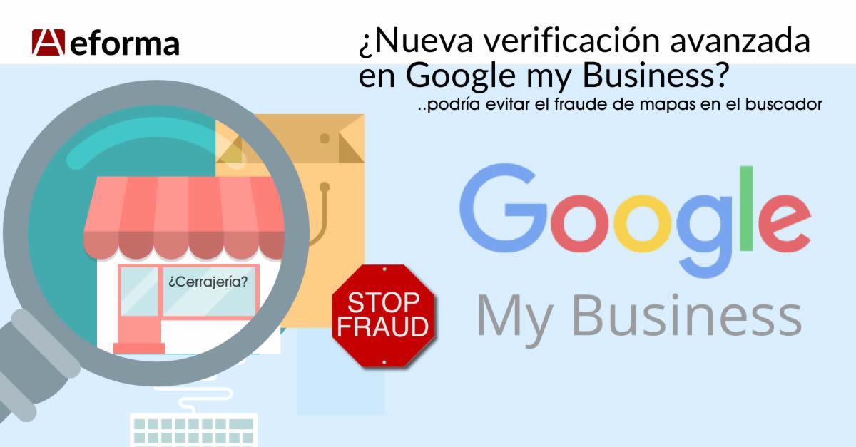 google my business nueva verificacion avanzada stop fraude mapas cerrajeros
