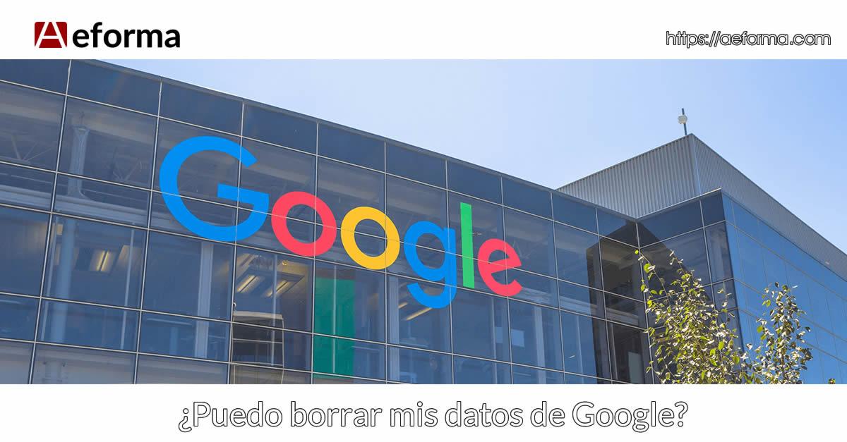 como eliminar datos informacion servicios google aeforma